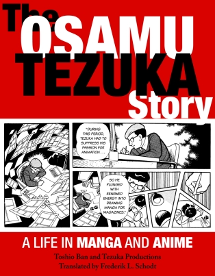 The Osamu Tezuka Story - A Life in Manga and Anime by Toshio Ban and Tezuka Productions Translated by Frederick L. Schodt